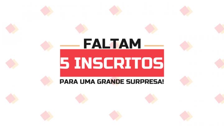 FALTAM APENAS 5 INSCRITOS PARA UMA GRANDE SURPRESA!